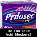 Do You Take Acid Blockers?