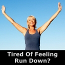 Tired Of Feeling Run Down?