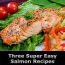Three great ways to serve salmon