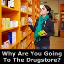 Why are YOU going to the drugstore?