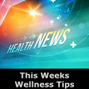 This Week's  Wellness Tips #4