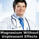 Magnesium Without  Unpleasant Effects