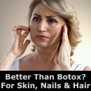 Better Than Botox? For Skin, Nails AND Hair