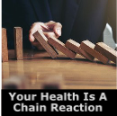 Your Health Is A Chain Reaction